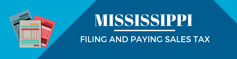 Filing and Paying Sales Tax in Mississippi