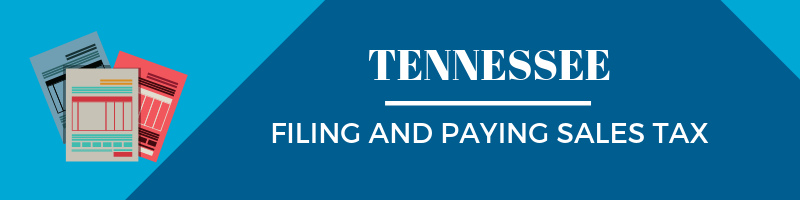 Filing and Paying Sales Tax in Tennessee