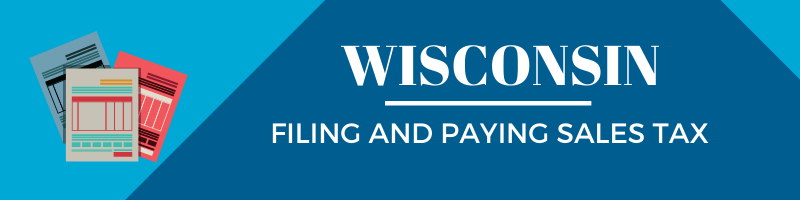 Filing and Paying Sales Tax in Wisconsin