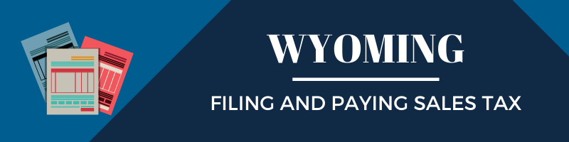 Filing and Paying Sales Tax in Wyoming