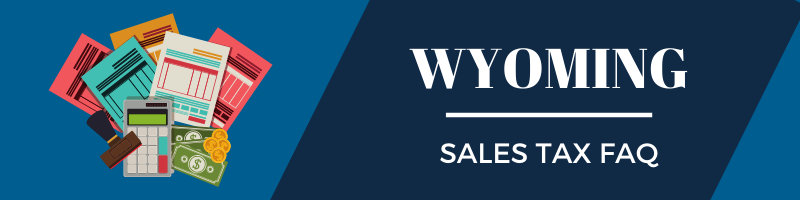 Wyoming Sales Tax FAQ