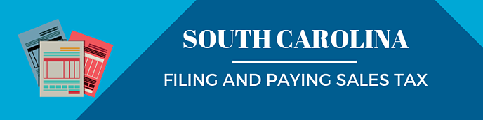 Filing and Paying Sales Tax in South Carolina