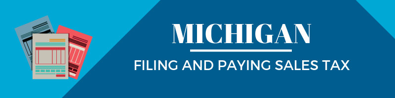 Filing and Paying Sales Tax in Michigan