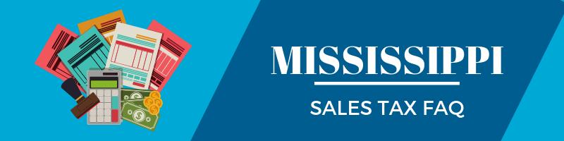 Mississippi Sales Tax FAQ